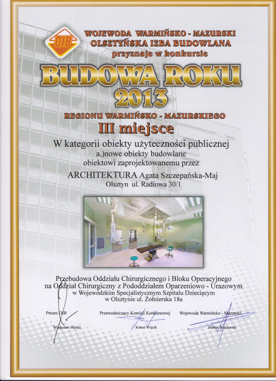 III miejsce w konkursie Wojewody i Olsztyńskiej Izby Budowlanej > Budowa Roku 2013< za przebudowę Klinicznego Oddziału Chirurgii i Urologii Dziecięcej - za projekty