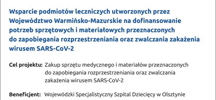 """""""Wsparcie podmiotów leczniczych utworzonych przez Województwo Warmińsko-Mazurskie na dofinansowanie potrzeb sprzętowych i materiałowych przeznaczonych do zapobiegania rozprzestrzeniania oraz zwalczania zakażenia wirusem SARS-CoV-2"""" [w toku]"""