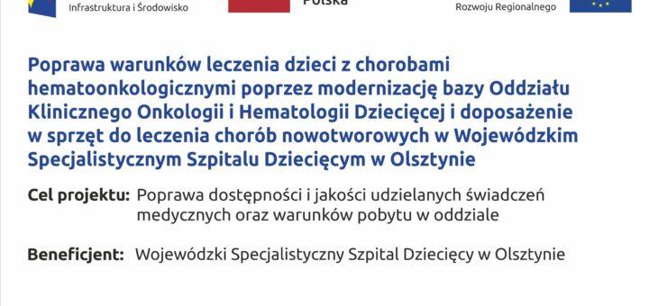 Poprawa warunków leczenia dzieci z chorobami hematoonkologicznymi poprzez modernizację bazy Oddziału Klinicznego Onkologii i Hematologii Dziecięcej i doposażenie w sprzęt do leczenia chorób nowotworowych w Wojewódzkim Specjalistycznym Szpitalu Dziecięcym w Olsztynie (W TOKU)